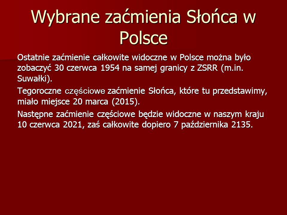 Wybrane zaćmienia Słońca w Polsce Ostatnie zaćmienie całkowite widoczne w Polsce można było zobaczyć 30 czerwca 1954 na samej granicy z ZSRR (m.in. Su
