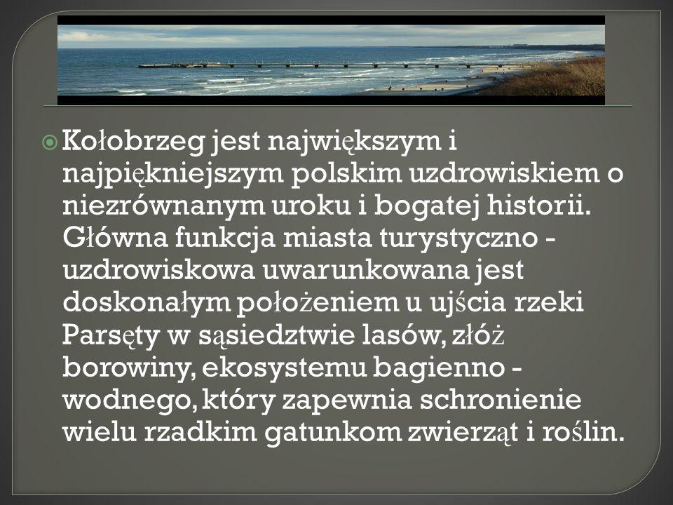  Ko ł obrzeg jest najwi ę kszym i najpi ę kniejszym polskim uzdrowiskiem o niezrównanym uroku i bogatej historii. G ł ówna funkcja miasta turystyczno