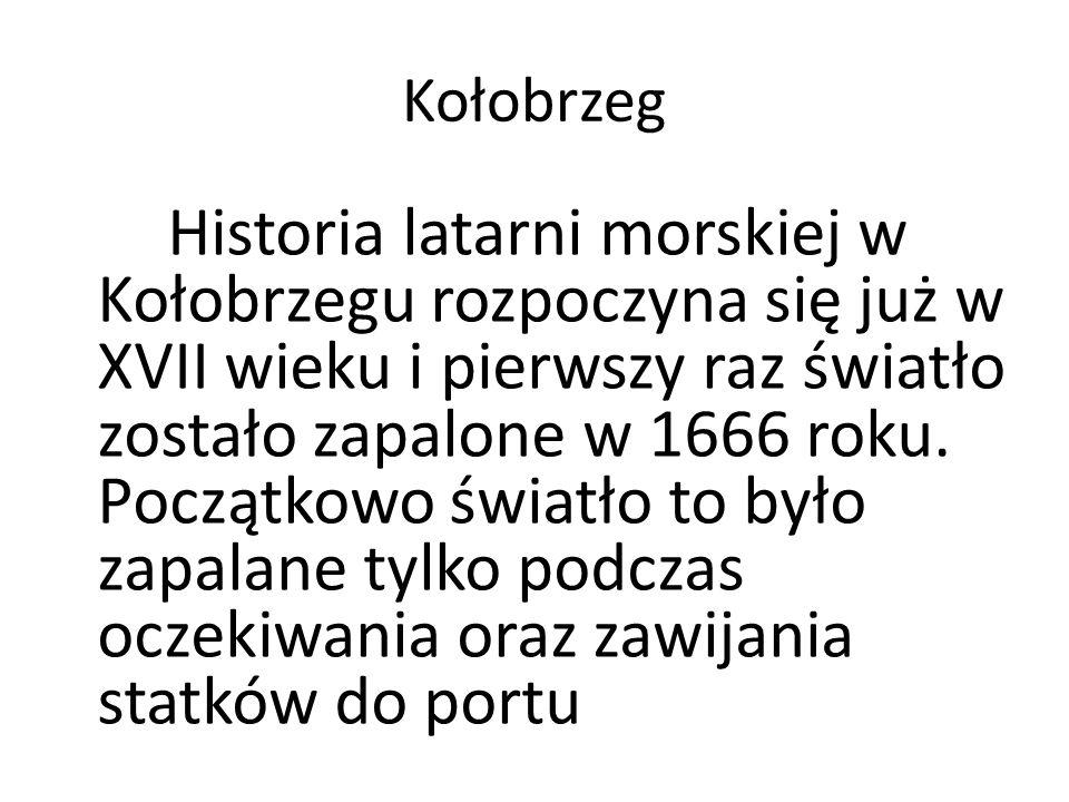 Kołobrzeg Historia latarni morskiej w Kołobrzegu rozpoczyna się już w XVII wieku i pierwszy raz światło zostało zapalone w 1666 roku.