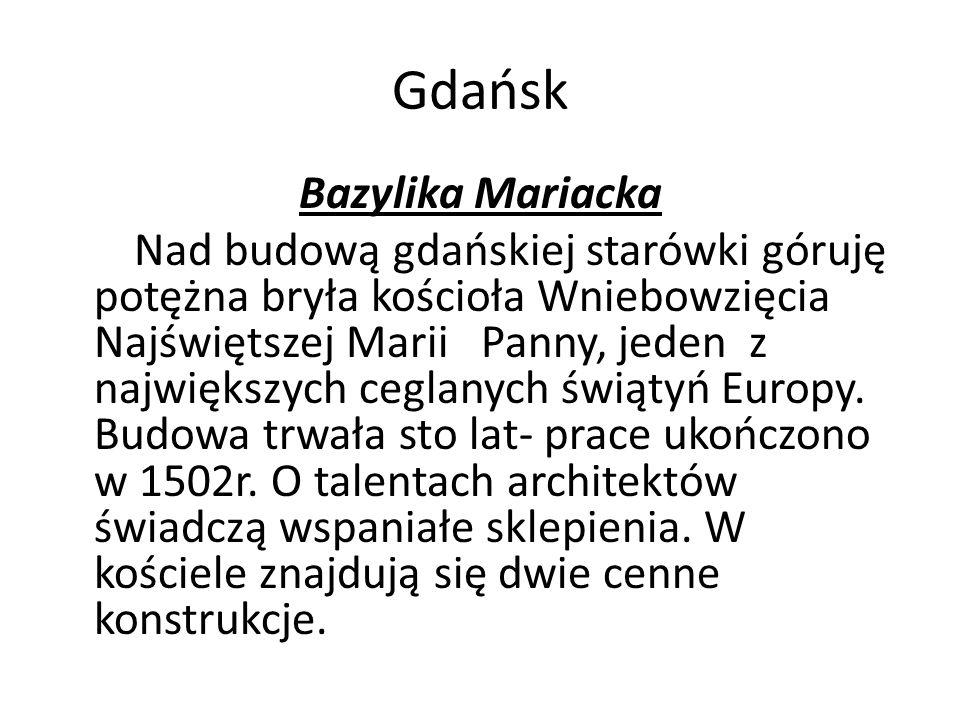 Gdańsk Bazylika Mariacka Nad budową gdańskiej starówki góruję potężna bryła kościoła Wniebowzięcia Najświętszej Marii Panny, jeden z największych ceglanych świątyń Europy.