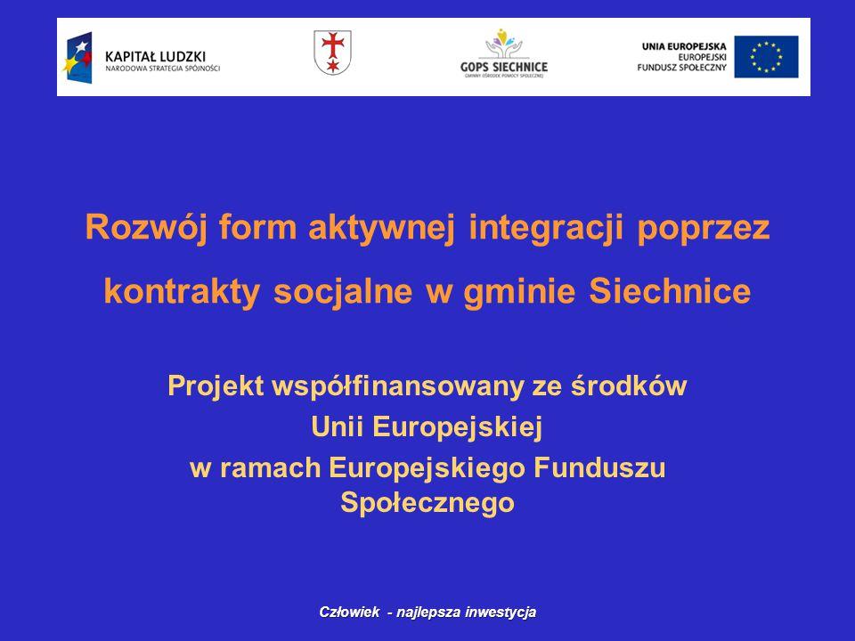 Rozwój form aktywnej integracji poprzez kontrakty socjalne w gminie Siechnice Projekt współfinansowany ze środków Unii Europejskiej w ramach Europejskiego Funduszu Społecznego Człowiek - najlepsza inwestycja