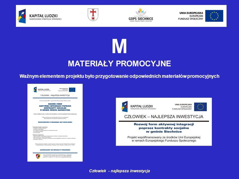 Człowiek - najlepsza inwestycja M MATERIAŁY PROMOCYJNE Ważnym elementem projektu było przygotowanie odpowiednich materiałów promocyjnych