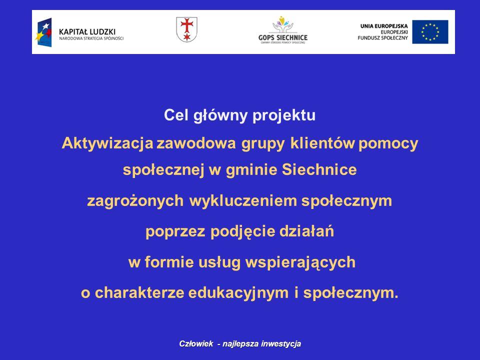 Cel główny projektu Aktywizacja zawodowa grupy klientów pomocy społecznej w gminie Siechnice zagrożonych wykluczeniem społecznym poprzez podjęcie działań w formie usług wspierających o charakterze edukacyjnym i społecznym.