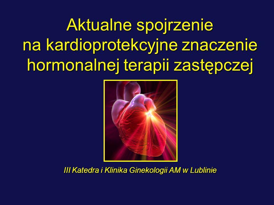 Aktualne spojrzenie na kardioprotekcyjne znaczenie hormonalnej terapii zastępczej III Katedra i Klinika Ginekologii AM w Lublinie