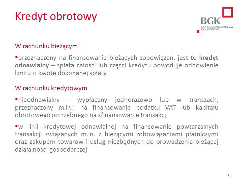 204/204/204 218/32/56 118/126/132 183/32/51 227/30/54 16 Kredyt obrotowy W rachunku bieżącym  przeznaczony na finansowanie bieżących zobowiązań, jest