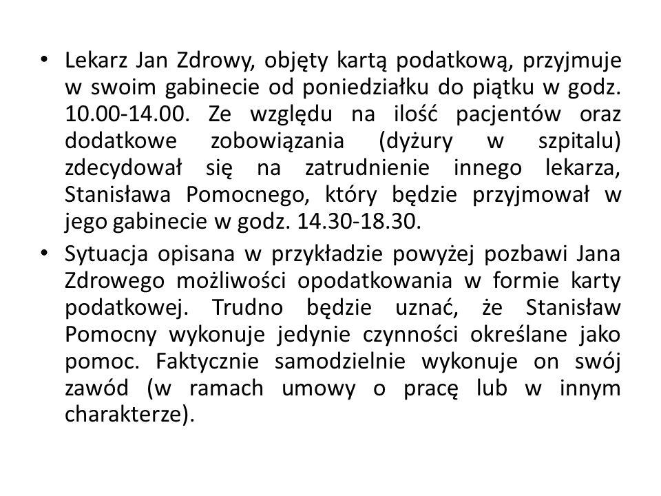 Lekarz Jan Zdrowy, objęty kartą podatkową, przyjmuje w swoim gabinecie od poniedziałku do piątku w godz. 10.00-14.00. Ze względu na ilość pacjentów or
