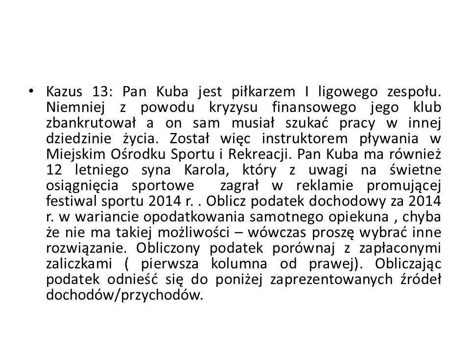 Kazus 13: Pan Kuba jest piłkarzem I ligowego zespołu. Niemniej z powodu kryzysu finansowego jego klub zbankrutował a on sam musiał szukać pracy w inne