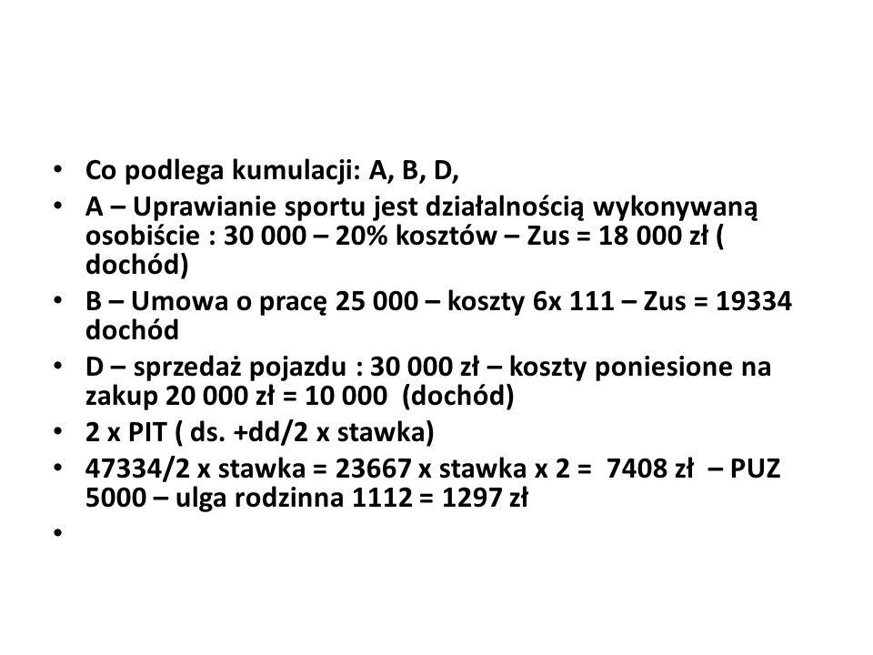 Co podlega kumulacji: A, B, D, A – Uprawianie sportu jest działalnością wykonywaną osobiście : 30 000 – 20% kosztów – Zus = 18 000 zł ( dochód) B – Um