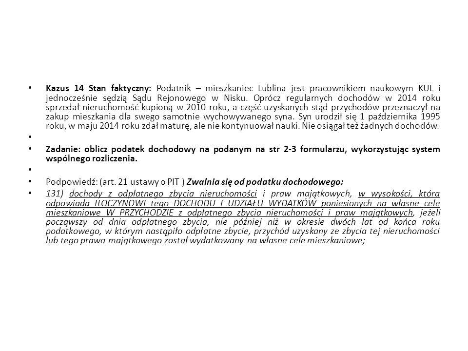 Kazus 14 Stan faktyczny: Podatnik – mieszkaniec Lublina jest pracownikiem naukowym KUL i jednocześnie sędzią Sądu Rejonowego w Nisku. Oprócz regularny