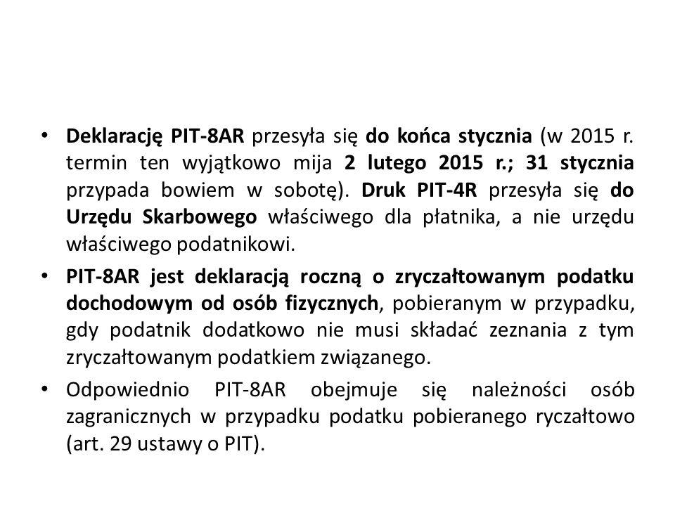 Deklarację PIT-8AR przesyła się do końca stycznia (w 2015 r. termin ten wyjątkowo mija 2 lutego 2015 r.; 31 stycznia przypada bowiem w sobotę). Druk P