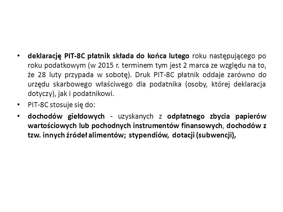 deklarację PIT-8C płatnik składa do końca lutego roku następującego po roku podatkowym (w 2015 r. terminem tym jest 2 marca ze względu na to, że 28 lu