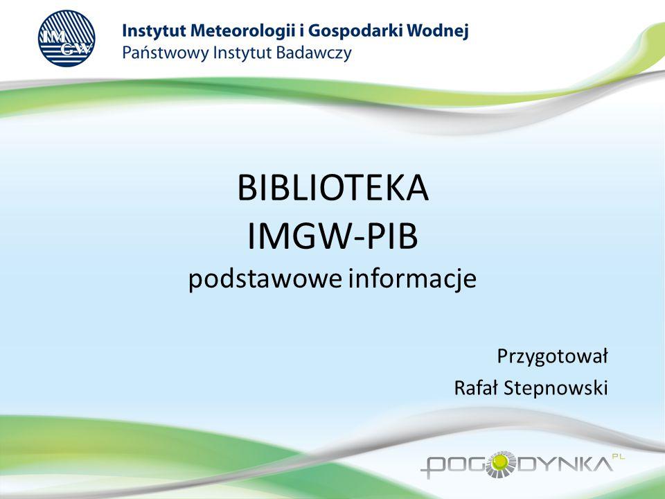 BIBLIOTEKA IMGW-PIB podstawowe informacje Przygotował Rafał Stepnowski