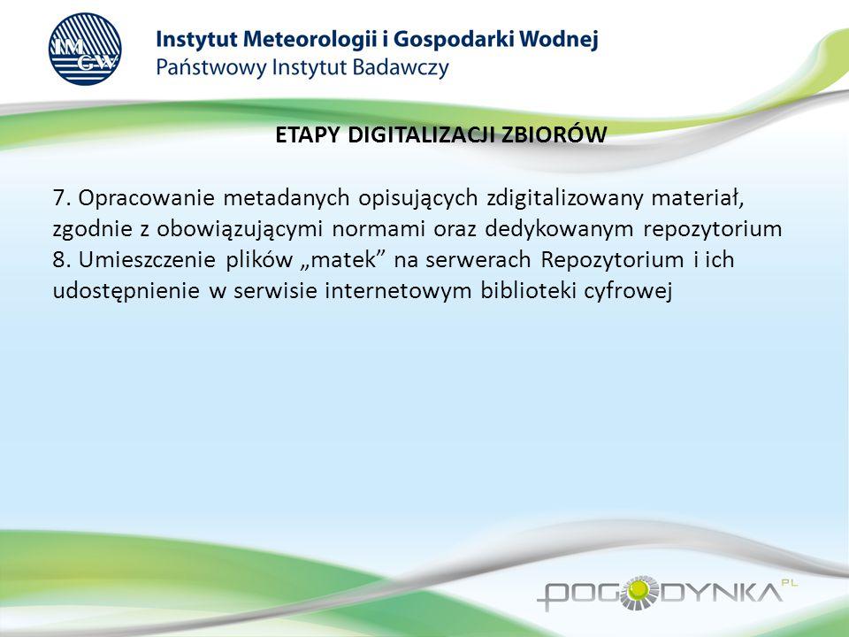 ETAPY DIGITALIZACJI ZBIORÓW 7. Opracowanie metadanych opisujących zdigitalizowany materiał, zgodnie z obowiązującymi normami oraz dedykowanym repozyto