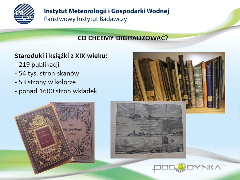 CO CHCEMY DIGITALIZOWAĆ? Staroduki i książki z XIX wieku: - 219 publikacji - 54 tys. stron skanów - 53 strony w kolorze - ponad 1600 stron wkładek