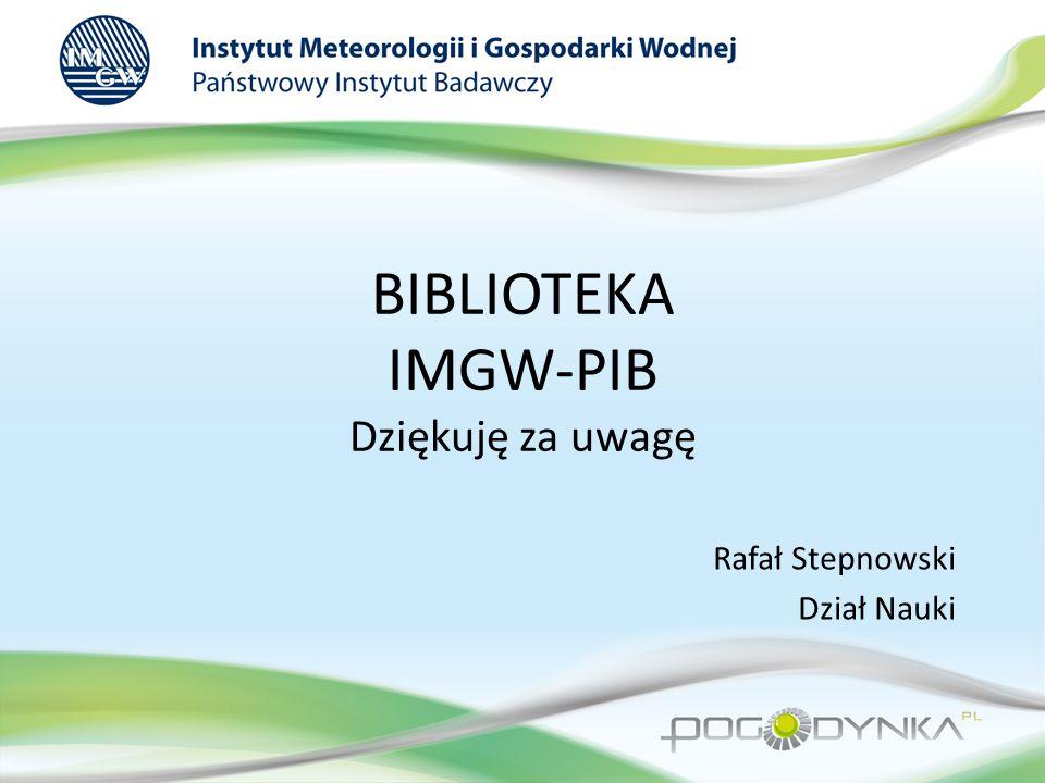 BIBLIOTEKA IMGW-PIB Dziękuję za uwagę Rafał Stepnowski Dział Nauki