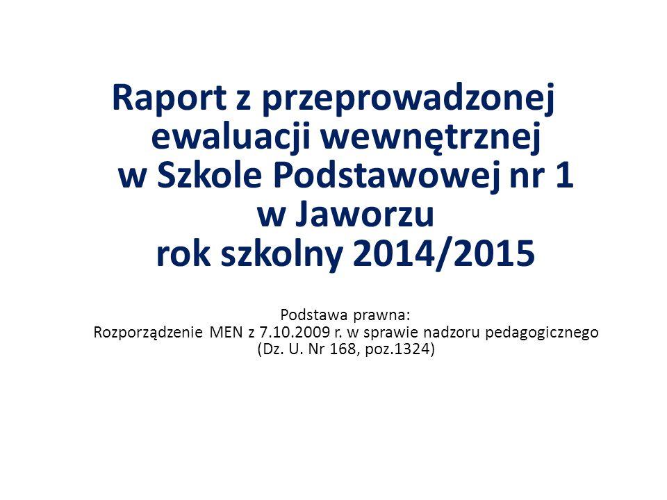Raport z przeprowadzonej ewaluacji wewnętrznej w Szkole Podstawowej nr 1 w Jaworzu rok szkolny 2014/2015 Podstawa prawna: Rozporządzenie MEN z 7.10.20