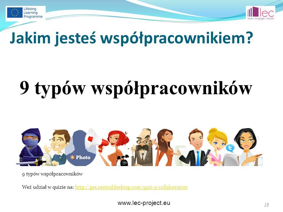 www.lec-project.eu Jakim jesteś współpracownikiem ? 9 typów współpracowników Weź udział w quizie na: http://get.centraldesktop.com/quiz-9-collaborator