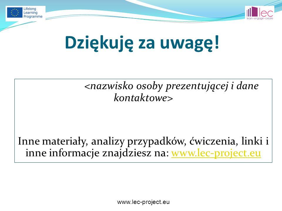 www.lec-project.eu Dziękuję za uwagę! Inne materiały, analizy przypadków, ćwiczenia, linki i inne informacje znajdziesz na: www.lec-project.euwww.lec-