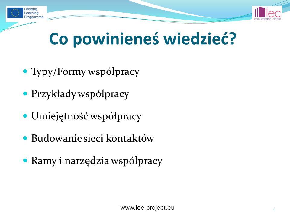 www.lec-project.eu Co powinieneś wiedzieć? Typy/Formy współpracy Przykłady współpracy Umiejętność współpracy Budowanie sieci kontaktów Ramy i narzędzi