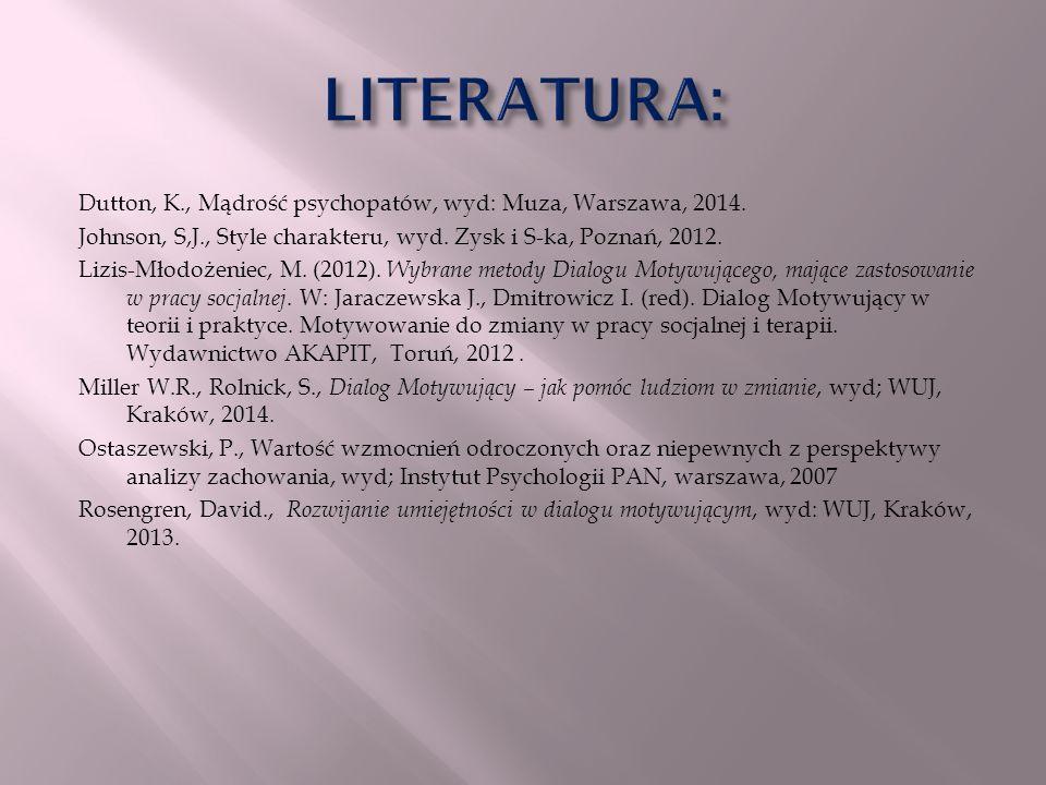 Dutton, K., Mądrość psychopatów, wyd: Muza, Warszawa, 2014. Johnson, S,J., Style charakteru, wyd. Zysk i S-ka, Poznań, 2012. Lizis-Młodożeniec, M. (20