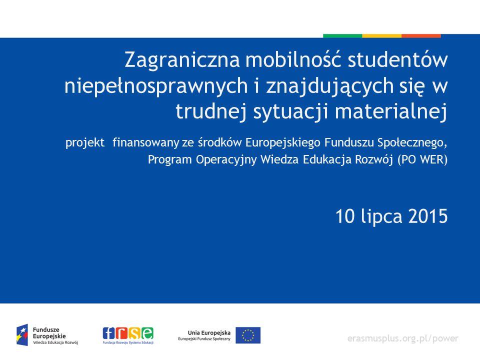 erasmusplus.org.pl/power Zagraniczna mobilność studentów niepełnosprawnych i znajdujących się w trudnej sytuacji materialnej projekt finansowany ze śr