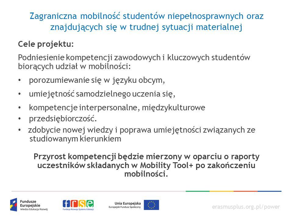 erasmusplus.org.pl/power Zagraniczna mobilność studentów niepełnosprawnych oraz znajdujących się w trudnej sytuacji materialnej Cele projektu: Podnies