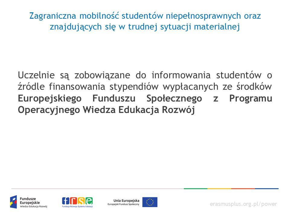 erasmusplus.org.pl/power Zagraniczna mobilność studentów niepełnosprawnych oraz znajdujących się w trudnej sytuacji materialnej Uczelnie są zobowiązan