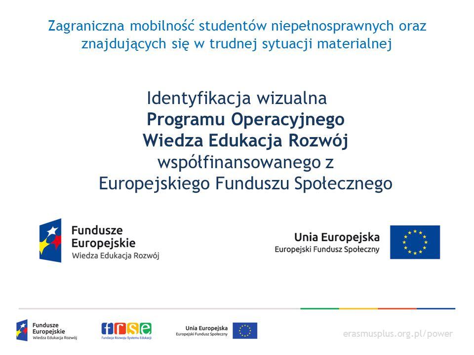 erasmusplus.org.pl/power Zagraniczna mobilność studentów niepełnosprawnych oraz znajdujących się w trudnej sytuacji materialnej Identyfikacja wizualna