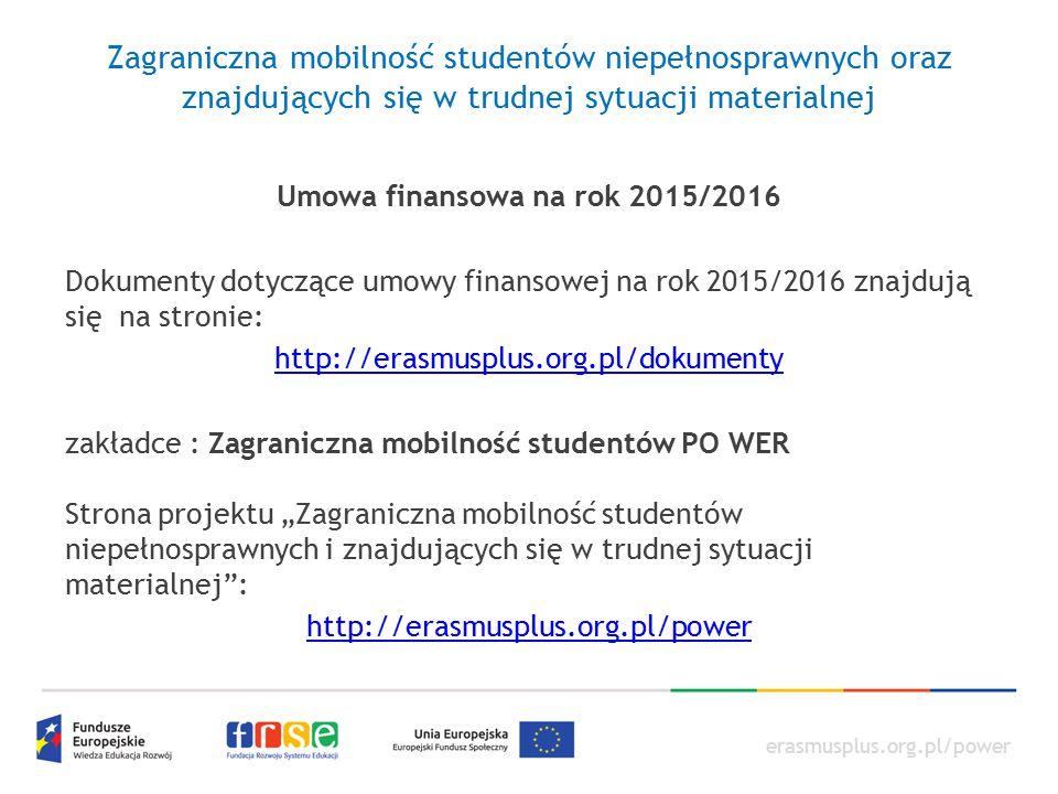 erasmusplus.org.pl/power Zagraniczna mobilność studentów niepełnosprawnych oraz znajdujących się w trudnej sytuacji materialnej Umowa finansowa na rok