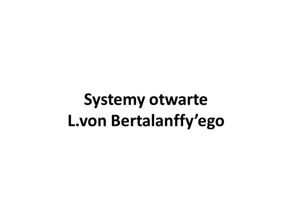 System otwarty (so), ze zdolnością homeostazy/utrzymywania się w stanie stabilnym (steady state), czyli gdy dotycząca go destrukcja jest przezwyciężana konstrukcją.