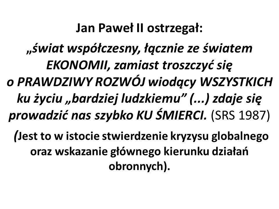 """Jan Paweł II ostrzegał: """"świat współczesny, łącznie ze światem EKONOMII, zamiast troszczyć się o PRAWDZIWY ROZWÓJ wiodący WSZYSTKICH ku życiu """"bardziej ludzkiemu (...) zdaje się prowadzić nas szybko KU ŚMIERCI."""