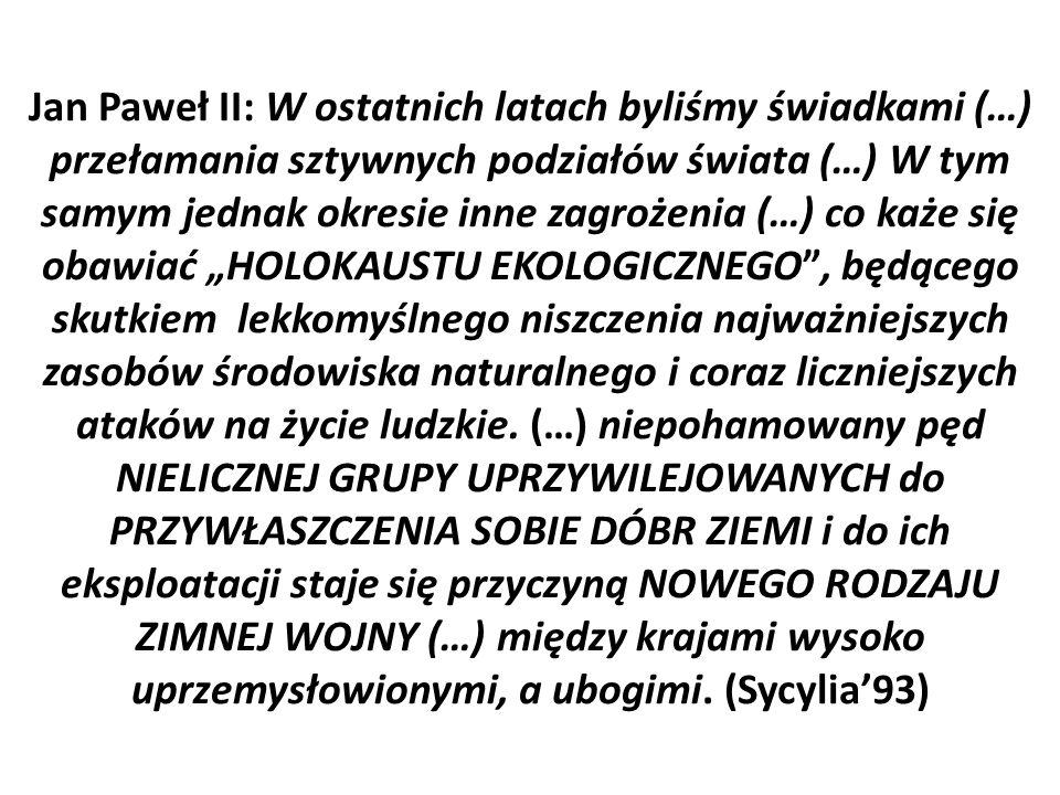 """Jan Paweł II: W ostatnich latach byliśmy świadkami (…) przełamania sztywnych podziałów świata (…) W tym samym jednak okresie inne zagrożenia (…) co każe się obawiać """"HOLOKAUSTU EKOLOGICZNEGO , będącego skutkiem lekkomyślnego niszczenia najważniejszych zasobów środowiska naturalnego i coraz liczniejszych ataków na życie ludzkie."""