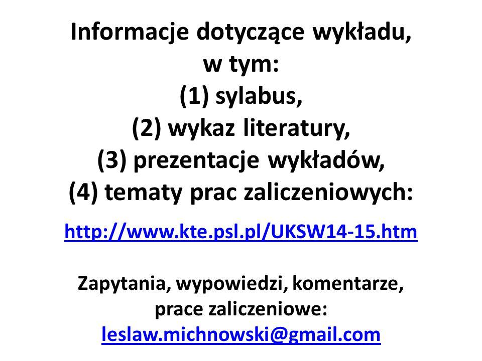 Informacje dotyczące wykładu, w tym: (1) sylabus, (2) wykaz literatury, (3) prezentacje wykładów, (4) tematy prac zaliczeniowych: http://www.kte.psl.pl/UKSW14-15.htm Zapytania, wypowiedzi, komentarze, prace zaliczeniowe: leslaw.michnowski@gmail.com http://www.kte.psl.pl/UKSW14-15.htm leslaw.michnowski@gmail.com