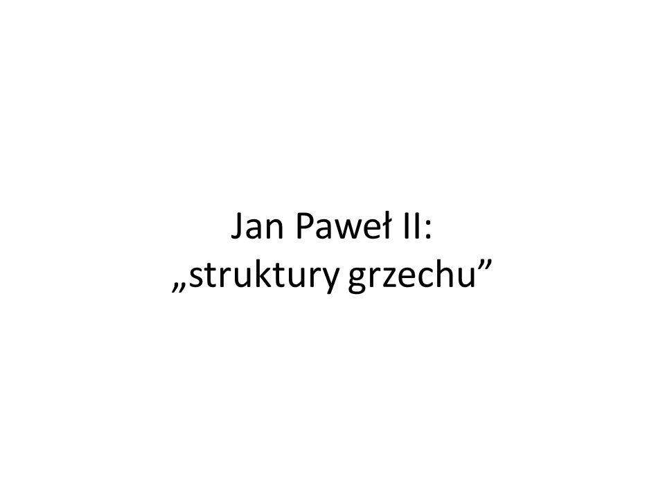 """Jan Paweł II: """"struktury grzechu"""