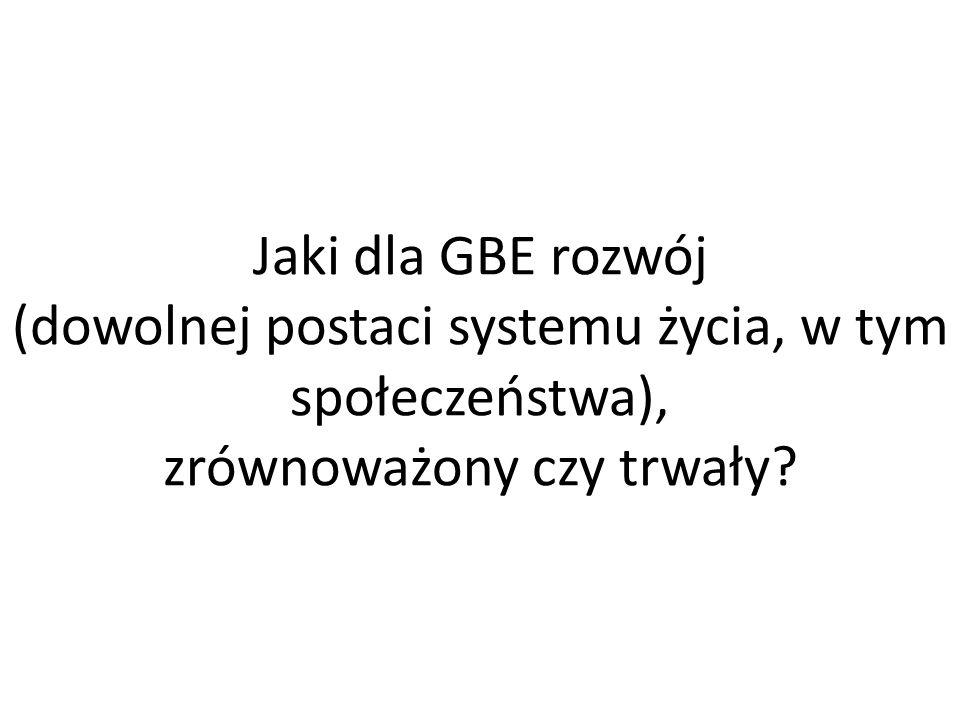 Jaki dla GBE rozwój (dowolnej postaci systemu życia, w tym społeczeństwa), zrównoważony czy trwały