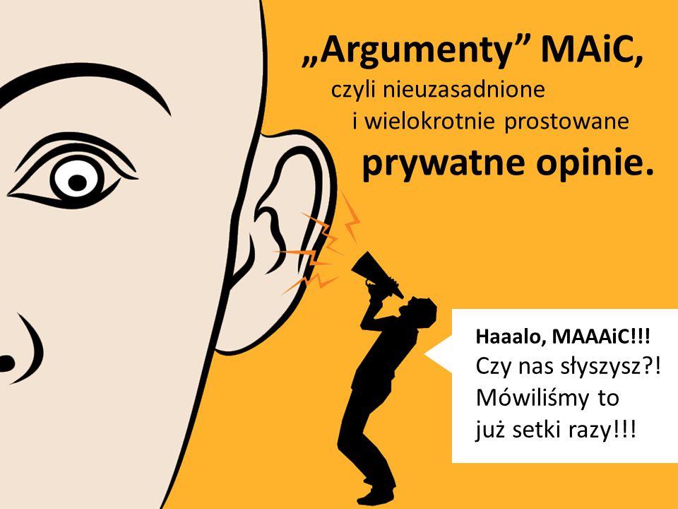 """""""Argumenty MAiC, czyli nieuzasadnione i wielokrotnie prostowane prywatne opinie."""