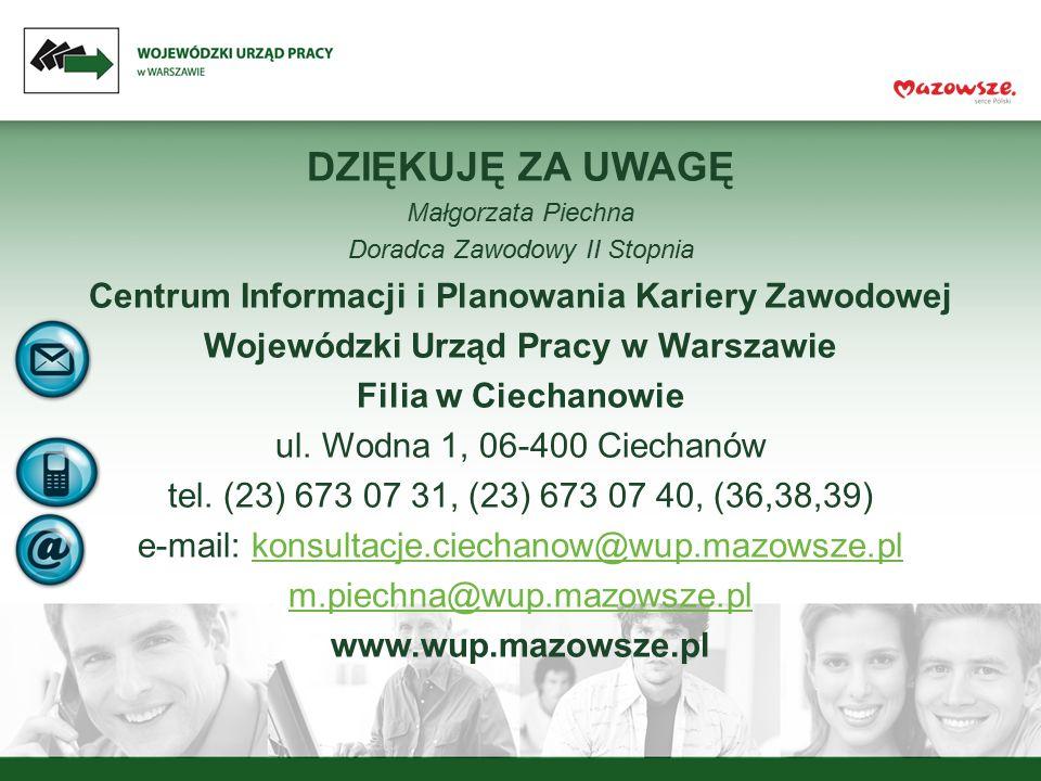 DZIĘKUJĘ ZA UWAGĘ Małgorzata Piechna Doradca Zawodowy II Stopnia Centrum Informacji i Planowania Kariery Zawodowej Wojewódzki Urząd Pracy w Warszawie