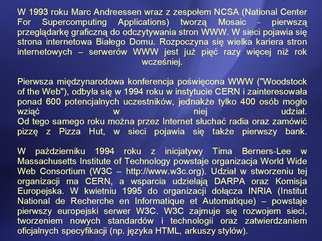 W 1993 roku Marc Andreessen wraz z zespołem NCSA (National Center For Supercomputing Applications) tworzą Mosaic - pierwszą przeglądarkę graficzną do odczytywania stron WWW.