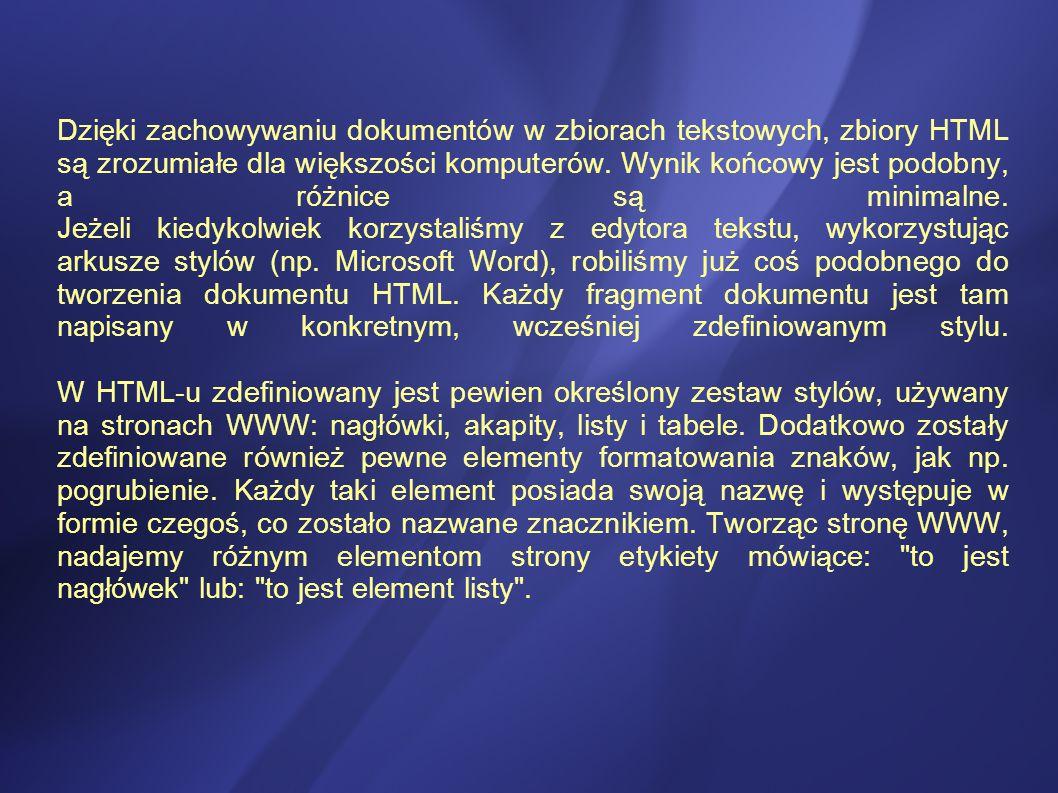 Dzięki zachowywaniu dokumentów w zbiorach tekstowych, zbiory HTML są zrozumiałe dla większości komputerów.