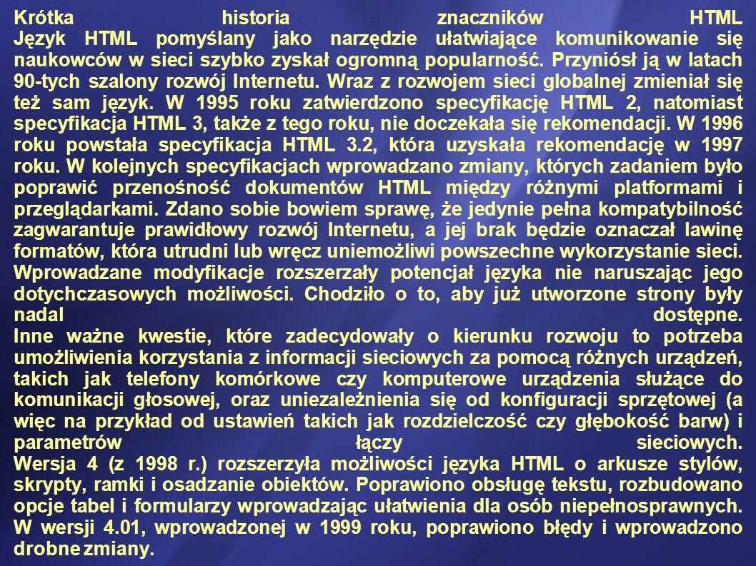 Krótka historia znaczników HTML Język HTML pomyślany jako narzędzie ułatwiające komunikowanie się naukowców w sieci szybko zyskał ogromną popularność.