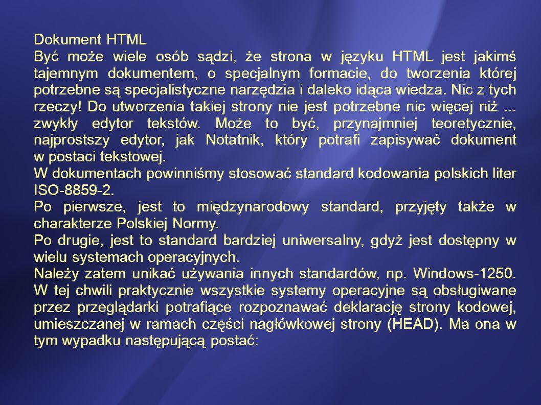 Dokument HTML Być może wiele osób sądzi, że strona w języku HTML jest jakimś tajemnym dokumentem, o specjalnym formacie, do tworzenia której potrzebne są specjalistyczne narzędzia i daleko idąca wiedza.