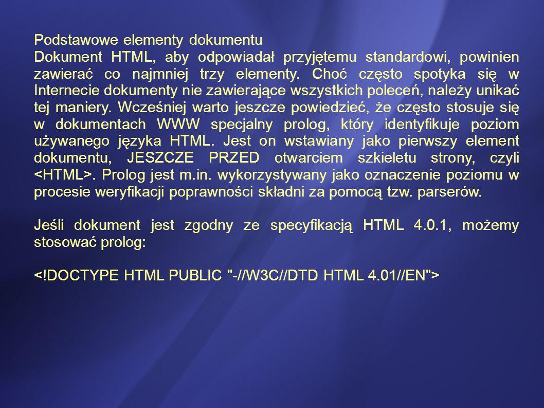 Podstawowe elementy dokumentu Dokument HTML, aby odpowiadał przyjętemu standardowi, powinien zawierać co najmniej trzy elementy.