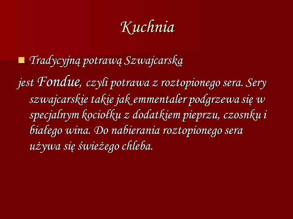 Kuchnia Tradycyjną potrawą Szwajcarską Tradycyjną potrawą Szwajcarską jest Fondue, czyli potrawa z roztopionego sera. Sery szwajcarskie takie jak emme