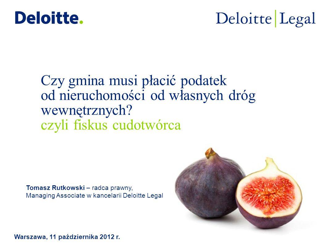 © 2012 Deloitte Legal Podatek od nieruchomości, subwencja, drogi 12Czy gmina musi płacić podatek od nieruchomości od własnych dróg wewnętrznych.