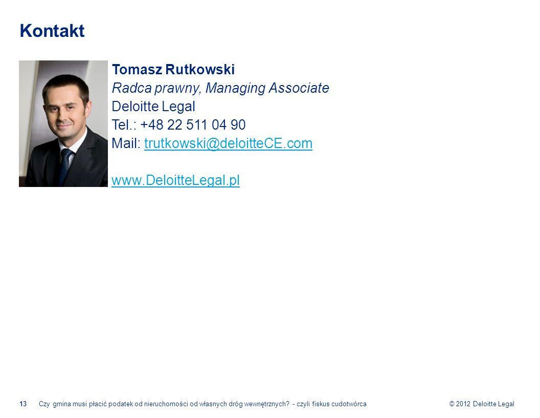 © 2012 Deloitte Legal Kontakt Tomasz Rutkowski Radca prawny, Managing Associate Deloitte Legal Tel.: +48 22 511 04 90 Mail: trutkowski@deloitteCE.comtrutkowski@deloitteCE.com www.DeloitteLegal.pl 13Czy gmina musi płacić podatek od nieruchomości od własnych dróg wewnętrznych.