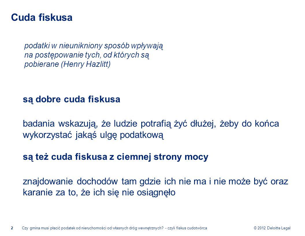 © 2012 Deloitte Legal Cuda fiskusa 2Czy gmina musi płacić podatek od nieruchomości od własnych dróg wewnętrznych.
