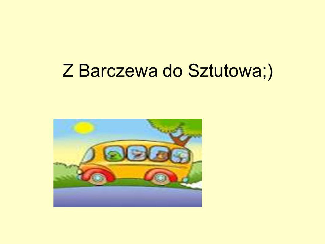 Z Barczewa do Sztutowa;)