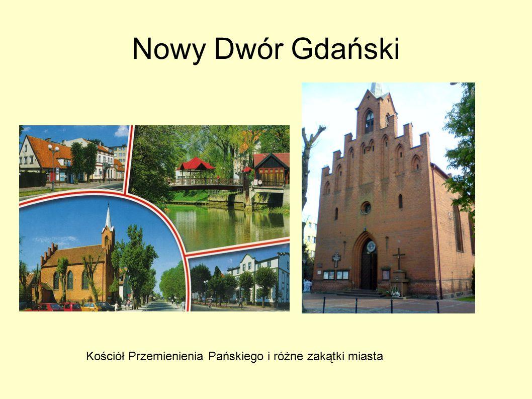 Kościół Przemienienia Pańskiego i różne zakątki miasta Nowy Dwór Gdański