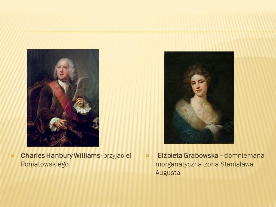  Charles Hanbury Williams- przyjaciel Poniatowskiego  Elżbieta Grabowska –domniemana morganatyczna żona Stanisława Augusta
