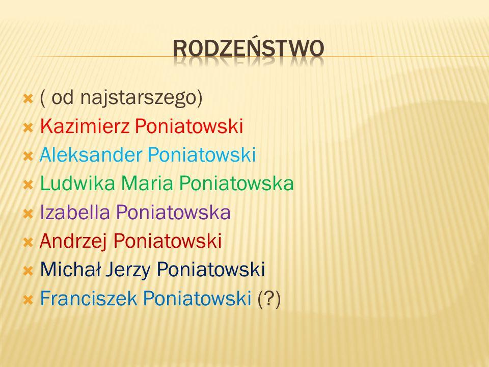  ( od najstarszego)  Kazimierz Poniatowski  Aleksander Poniatowski  Ludwika Maria Poniatowska  Izabella Poniatowska  Andrzej Poniatowski  Micha